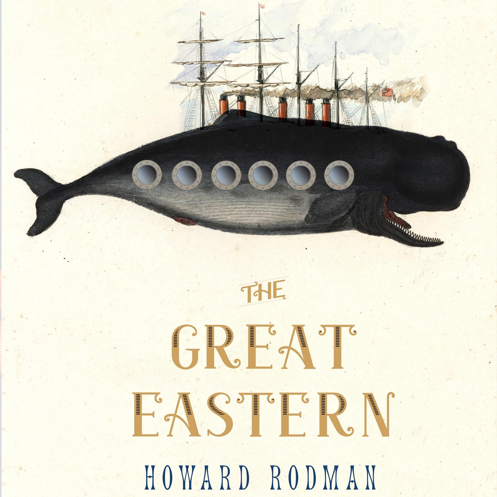 90. (July 2020) The Great Eastern by Howard Rodman