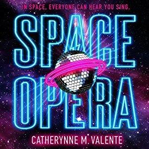 92. (September 2020) Space Opera by Catherynne M. Valente